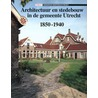 Architectuur en stedebouw in de gemeente Utrecht 1850-1940 door B. van Santen