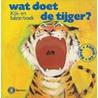 Wat doet de tijger? door O. Tallec