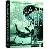 100 jaar vliegen voorbij door A. de Bruin