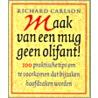 Maak van een mug geen olifant door Richard K. Carlson