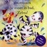 Je moet in bad, Zebra! door T. Potter