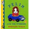 Felix And The Worrier door Rosemary Wells