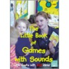 Little Book Of Games With Sounds door Sally Featherstone