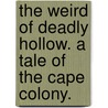 The Weird of Deadly Hollow. A tale of the Cape Colony. door Bertram Mitford