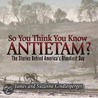 So You Think You Know Antietam?: The Stories Behind America's Bloodiest Day door Suzanne Gindlesperger