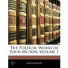 The Poetical Works of John Milton, Volume 1 door John Milton